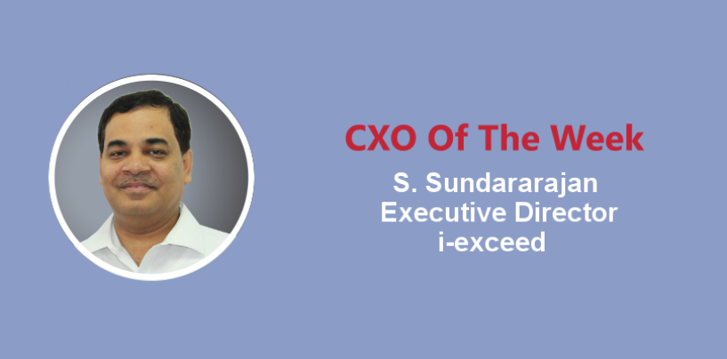 CXO Of The Week: S. Sundararajan, Executive Director, i-exceed