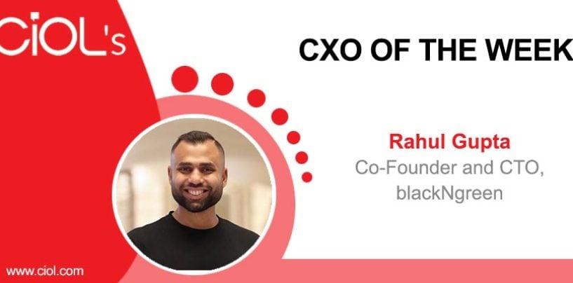 CXO of the Week: Rahul Gupta, Co-Founder and CEO, blackNgreen