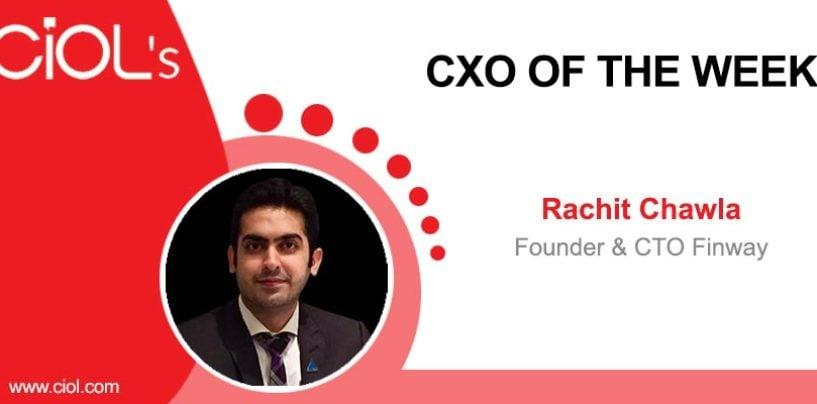 CXO of the Week: Rachit Chawla, Founder & CTO, Finway