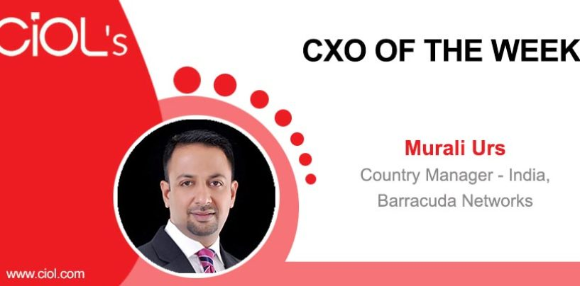 CXO Of The Week: Murali Urs, Country Manager-India, Barracuda Networks