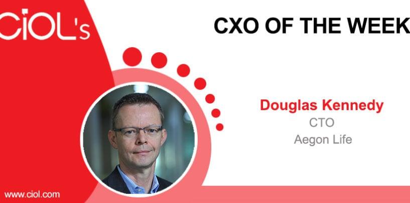 CxO of the Week: Douglas Kennedy, CTO, Aegon Life