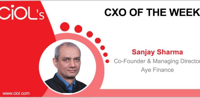 CxO of the Week: Sanjay Sharma, Co-Founder & Managing Director, Aye Finance