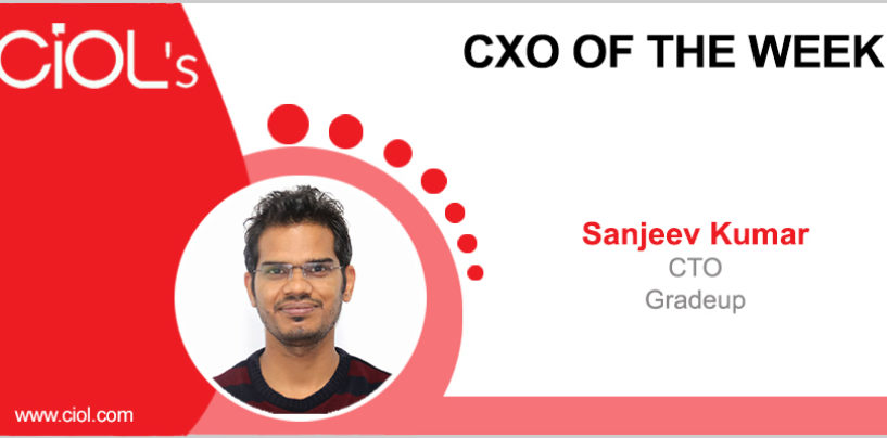 CxO of the Week: Sanjeev Kumar, CTO, Gradeup
