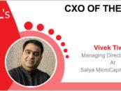 CxO Of The Week: Vivek Tiwari, MD and CEO, Satya MicroCapital Limited