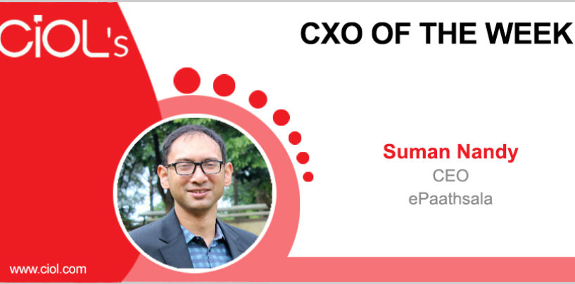 CxO Of the Week: Suman Nandy, CEO, ePaathsala