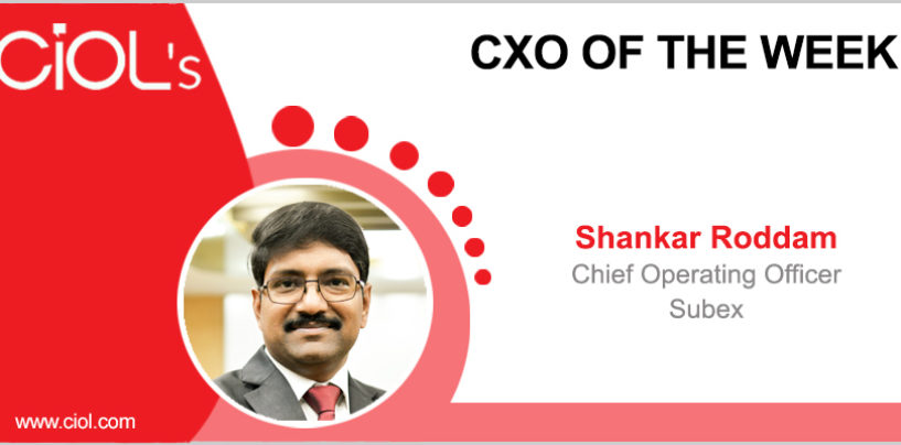 CxO Of The Week: Shankar Roddam, Chief Operating Officer, Subex