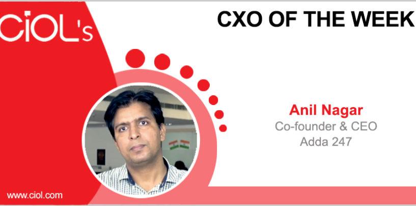 CxO of the Week: Anil Nagar, Co-founder & CEO, Adda 247