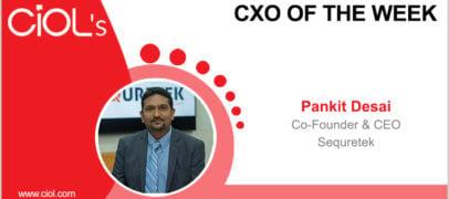 CxO of the Week: Pankit Desai, Co-founder and CEO, Sequretek