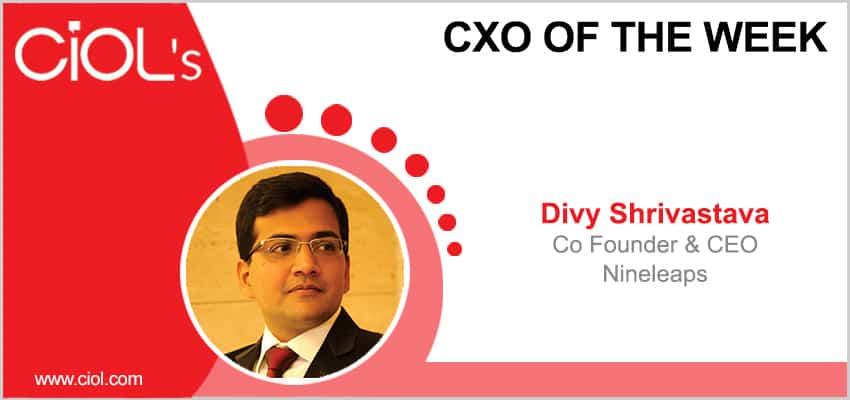 CxO of the Week: Divy Shrivastava, Co-Founder & CEO, Nineleaps - CIOL