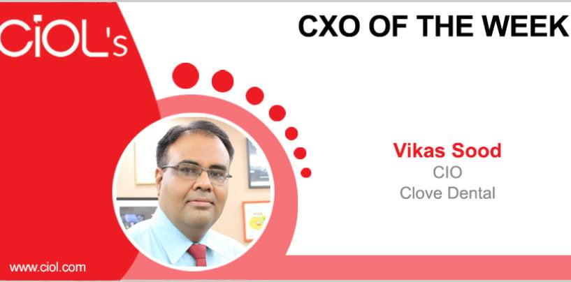 CxO of the Week: Vikas Sood, CIO, Clove Dental