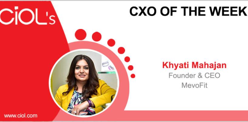 CxO of the Week: Khyati Mahajan, Founder and CEO, MevoFit