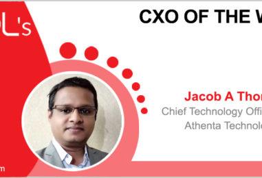 CxO of the Week: Jacob A Thomas, Chief Technology Officer (CTO), Athenta Technologies