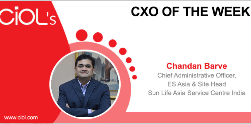 CxO of the Week: Chandan Barve, Chief Administrative Officer, ES Asia & Site Head, Sun Life Asia Service Centre India