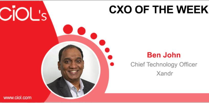 CxO of the Week: Ben John, Chief Technology Officer, Xandr