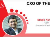 CxO of the Week: Satish Kumar V, CEO, EverestIMS Technologies