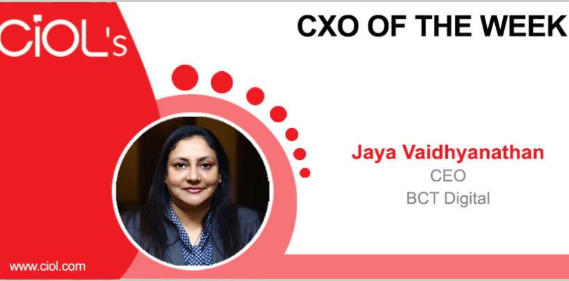 CxO of the Week: Dr. Jaya Vaidhyanathan, CEO, BCT Digital