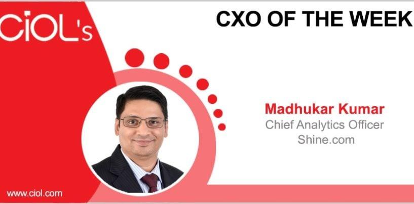 CxO of the Week: Madhukar Kumar, Chief Analytics Officer, Shine.com