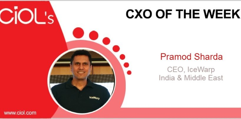 CxO of the Week: Pramod Sharda, CEO, IceWarp India & Middle East