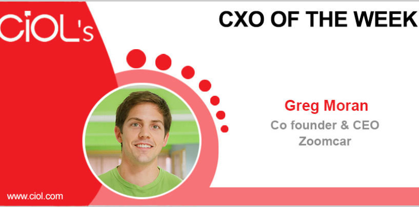 CxO of the Week: Greg Moran, Co-founder and CEO, ZoomCar