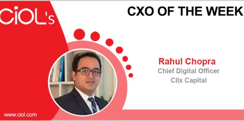 CxO of the Week: Rahul Chopra, Chief Digital Officer, Clix Capital