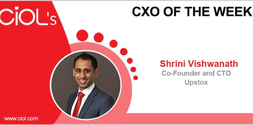 CxO of the Week: Mr. Shrini Vishwanath, Co-Founder and CTO, Upstox